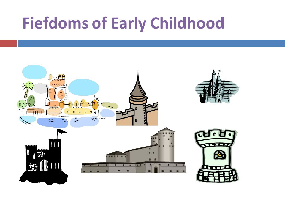 Fiefdoms of Early Childhood