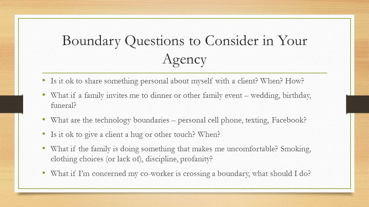 Boundary Questions to Consider in Your Agency Is it ok to share something personal about myself with a client.
