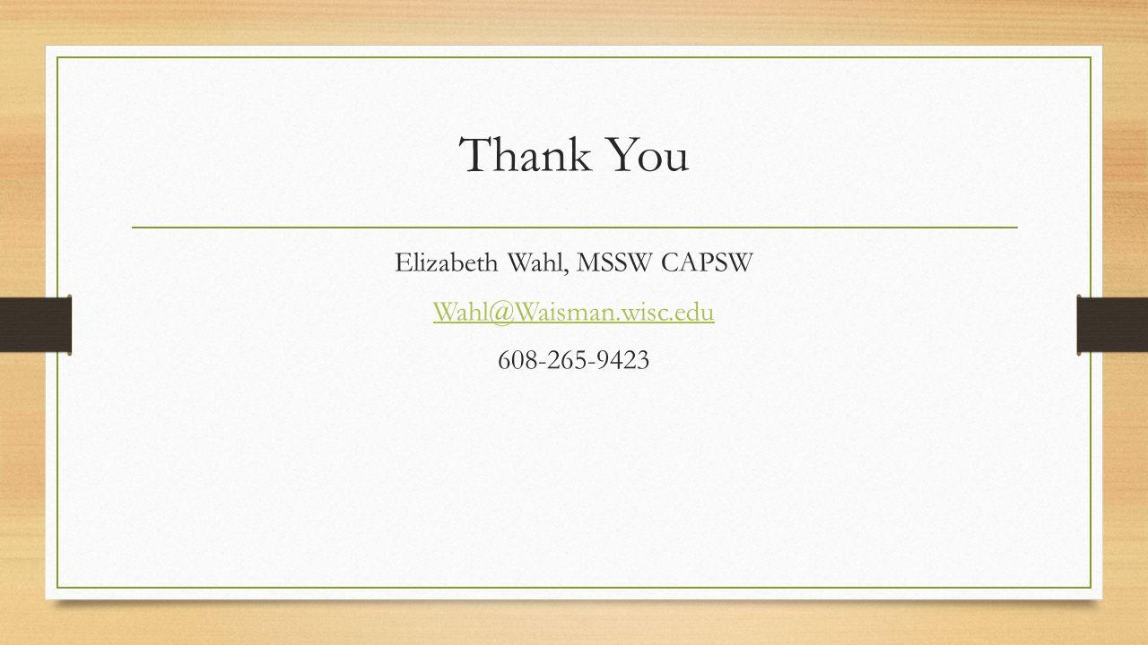 Thank You Elizabeth Wahl, MSSW CAPSW Wahl@Waisman.wisc.edu 608-265-9423