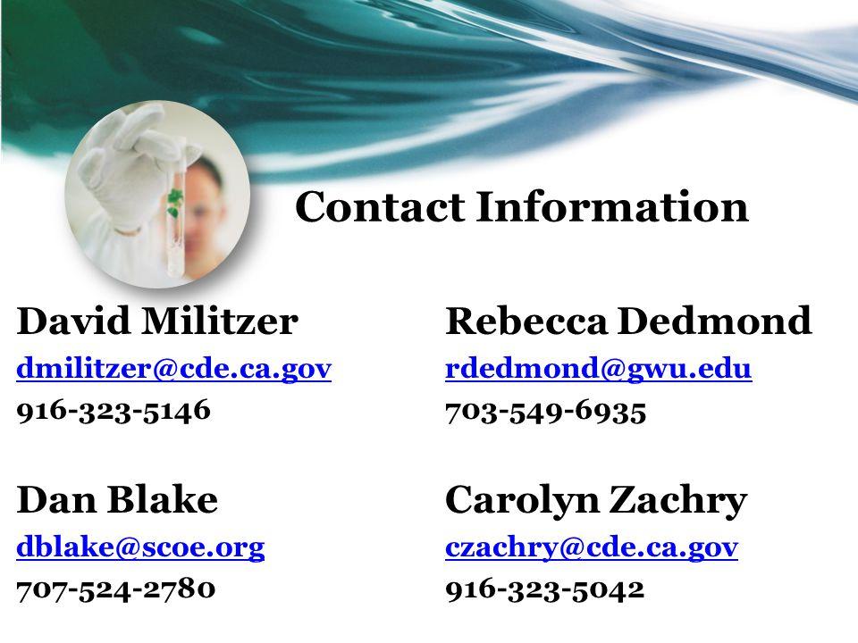 Contact Information David MilitzerRebecca Dedmond dmilitzer@cde.ca.govrdedmond@gwu.edu 916-323-5146703-549-6935 Dan BlakeCarolyn Zachry dblake@scoe.orgczachry@cde.ca.gov 707-524-2780916-323-5042