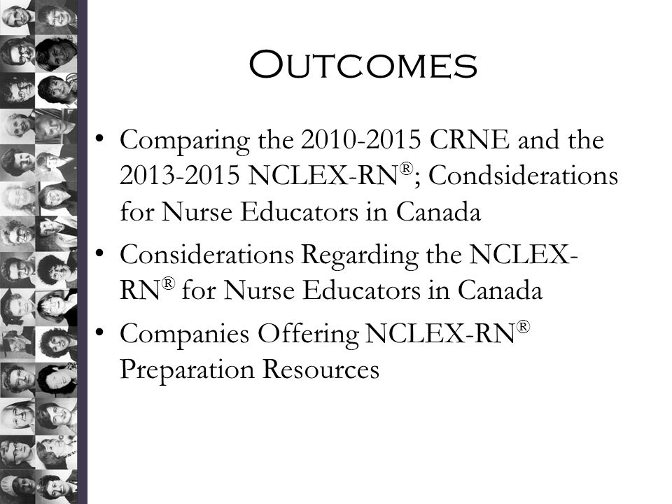 Outcomes Comparing the 2010-2015 CRNE and the 2013-2015 NCLEX-RN ® ; Condsiderations for Nurse Educators in Canada Considerations Regarding the NCLEX- RN ® for Nurse Educators in Canada Companies Offering NCLEX-RN ® Preparation Resources