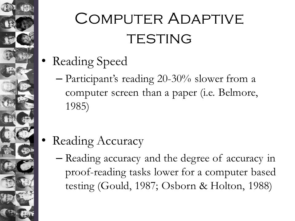 Computer Adaptive testing Reading Speed – Participant's reading 20-30% slower from a computer screen than a paper (i.e.