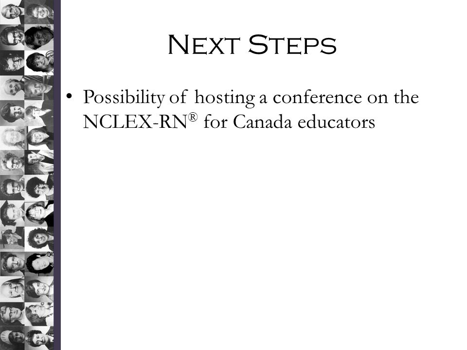 Next Steps Possibility of hosting a conference on the NCLEX-RN ® for Canada educators