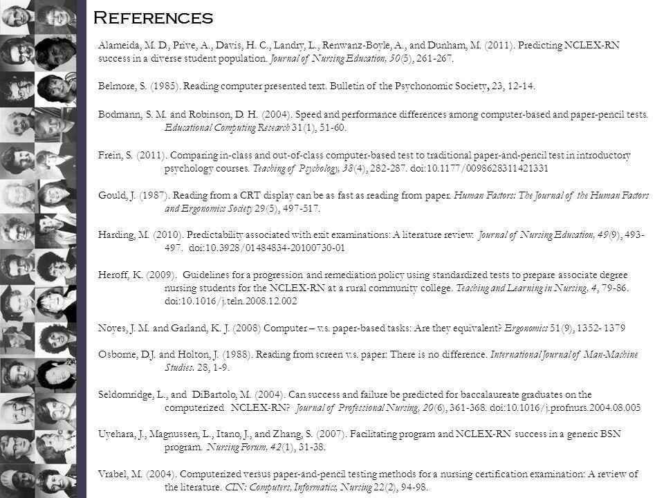 References Alameida, M. D., Prive, A., Davis, H. C., Landry, L., Renwanz-Boyle, A., and Dunham, M. (2011). Predicting NCLEX-RN success in a diverse st
