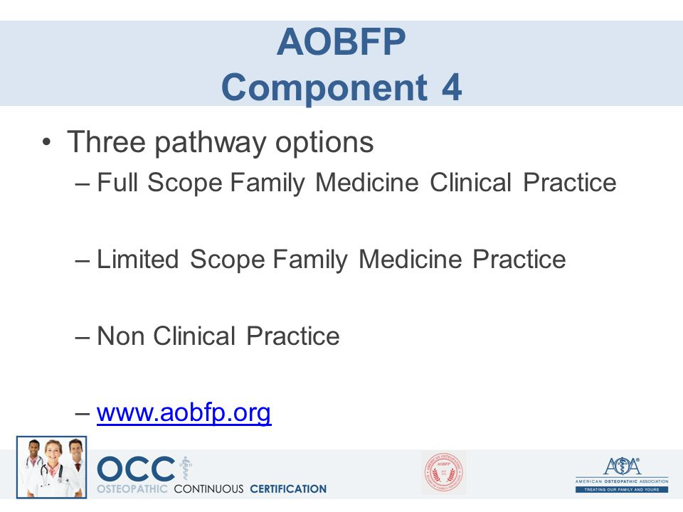AOBFP Component 4 Three pathway options –Full Scope Family Medicine Clinical Practice –Limited Scope Family Medicine Practice –Non Clinical Practice –