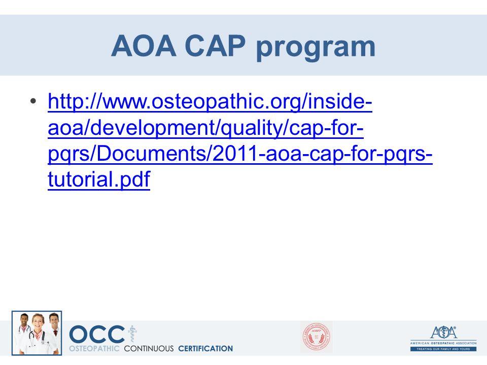 AOA CAP program http://www.osteopathic.org/inside- aoa/development/quality/cap-for- pqrs/Documents/2011-aoa-cap-for-pqrs- tutorial.pdfhttp://www.osteo
