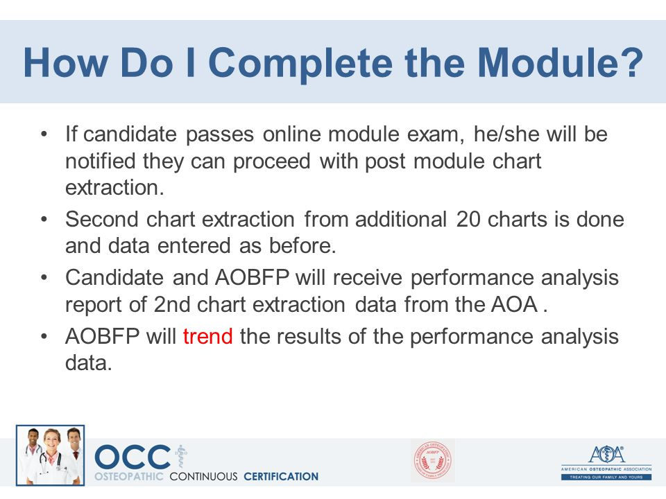 How Do I Complete the Module? If candidate passes online module exam, he/she will be notified they can proceed with post module chart extraction. Seco
