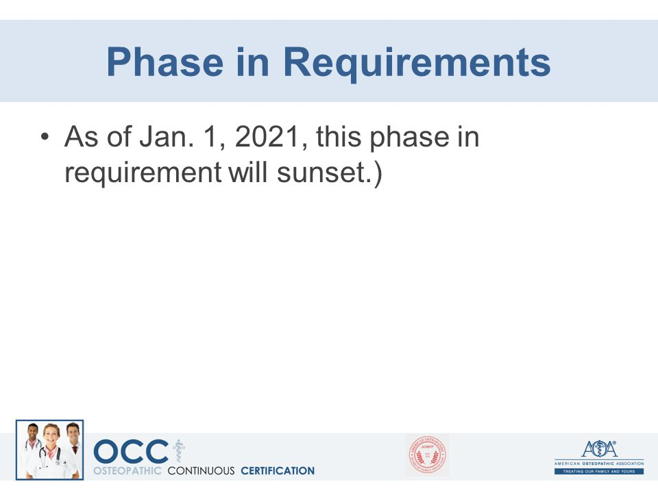Phase in Requirements As of Jan. 1, 2021, this phase in requirement will sunset.)
