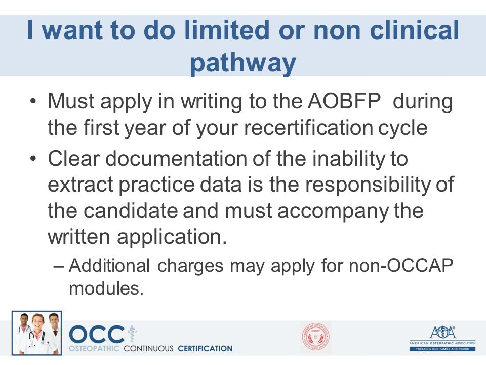 I want to do limited or non clinical pathway Must apply in writing to the AOBFP during the first year of your recertification cycle Clear documentatio