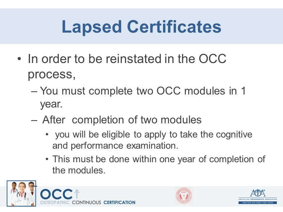 Lapsed Certificates In order to be reinstated in the OCC process, –You must complete two OCC modules in 1 year. – After completion of two modules you