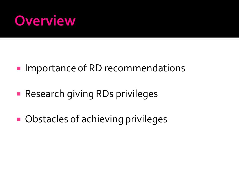  Importance of RD recommendations  Research giving RDs privileges  Obstacles of achieving privileges
