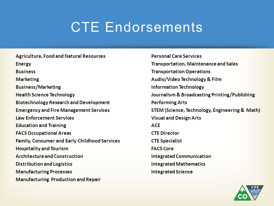 CTE Endorsements Agriculture, Food and Natural ResourcesPersonal Care Services EnergyTransportation, Maintenance and Sales BusinessTransportation Oper