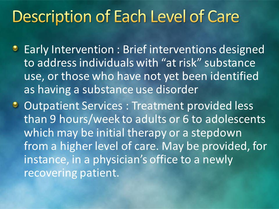 Less restrictive than adult criteria Require staff knowledgeable of adolescent development Meets criteria for Level 2.5 if meets Dimension 1 plus Dimension 2 and one of Dimensions 3-6