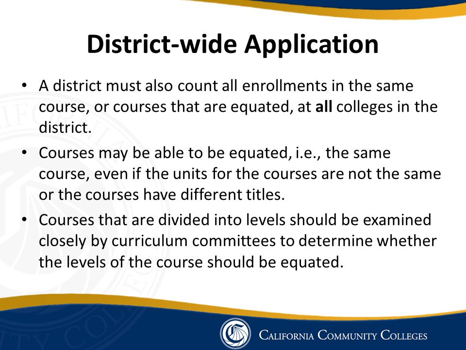 District-wide Application A district must also count all enrollments in the same course, or courses that are equated, at all colleges in the district.