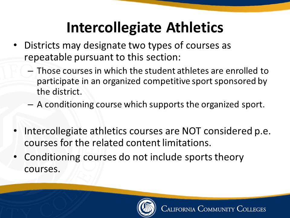 Intercollegiate Athletics Districts may designate two types of courses as repeatable pursuant to this section: – Those courses in which the student at