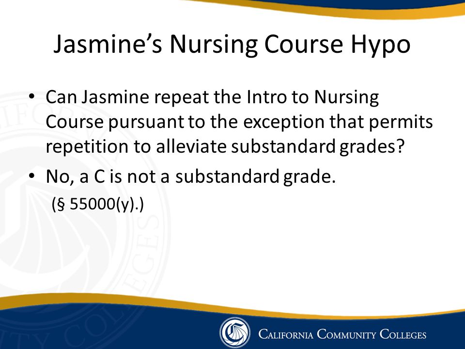Jasmine's Nursing Course Hypo Can Jasmine repeat the Intro to Nursing Course pursuant to the exception that permits repetition to alleviate substandar