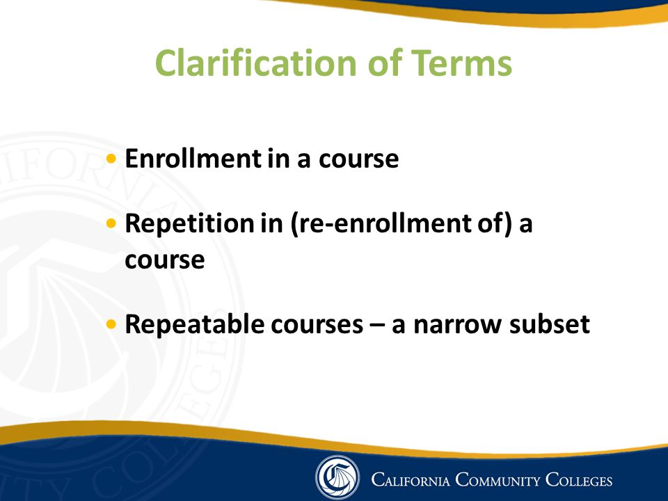 Clarification of Terms Enrollment in a course Repetition in (re-enrollment of) a course Repeatable courses – a narrow subset