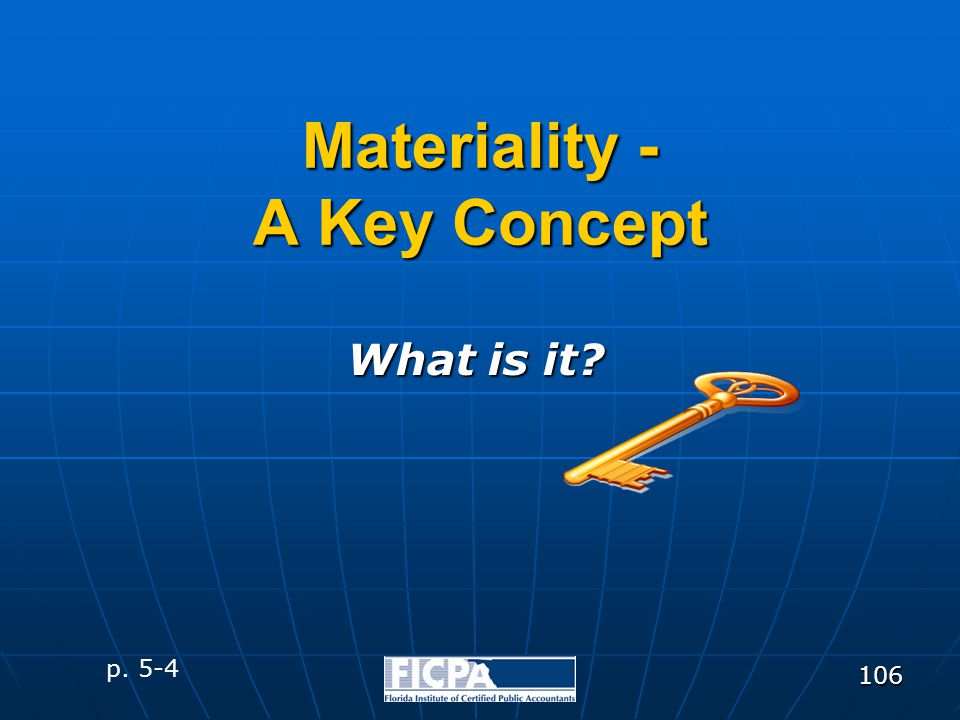 106 Materiality - A Key Concept What is it? p. 5-4