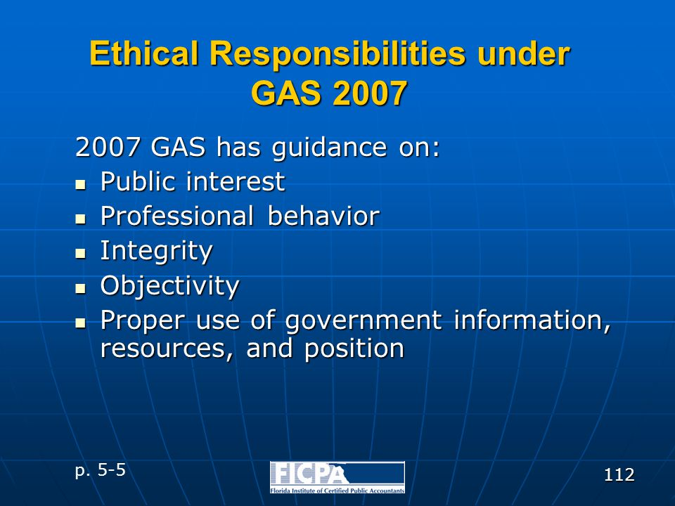 112 2007 GAS has guidance on: Public interest Public interest Professional behavior Professional behavior Integrity Integrity Objectivity Objectivity