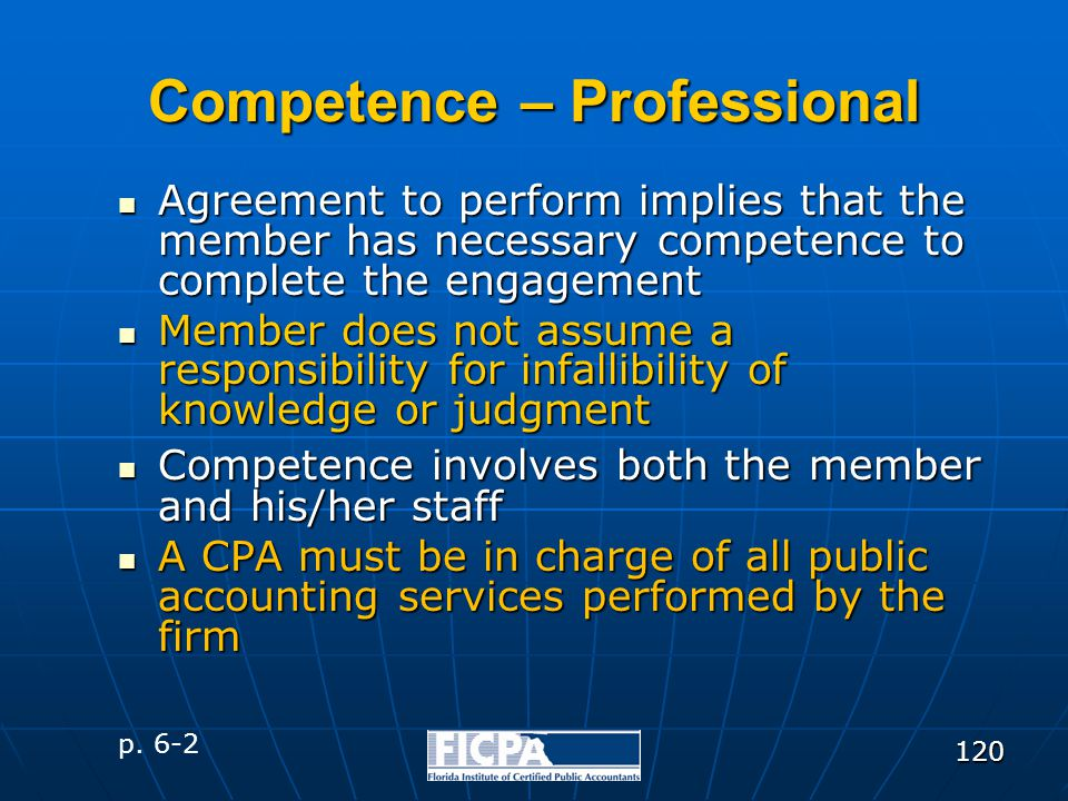 120 Competence – Professional Agreement to perform implies that the member has necessary competence to complete the engagement Agreement to perform im