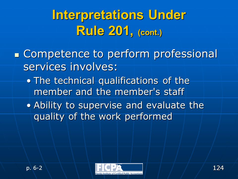 124 Interpretations Under Rule 201, (cont.) Competence to perform professional services involves: Competence to perform professional services involves