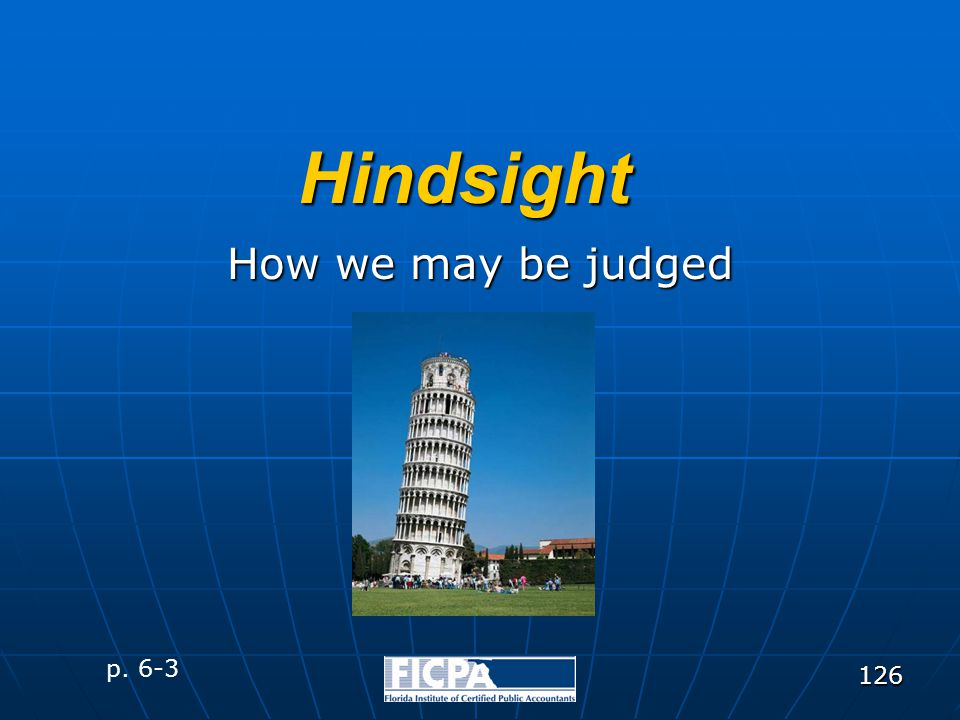 126 Hindsight How we may be judged p. 6-3