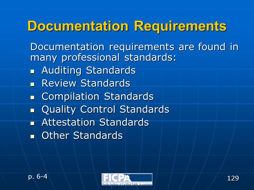 129 Documentation Requirements Documentation requirements are found in many professional standards: Auditing Standards Auditing Standards Review Stand