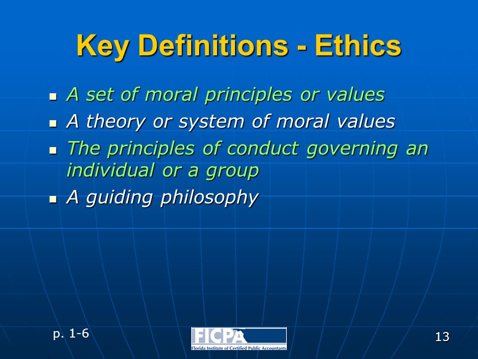 13 Key Definitions - Ethics A set of moral principles or values A set of moral principles or values A theory or system of moral values A theory or sys