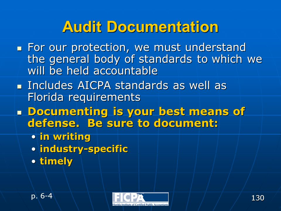 130 Audit Documentation For our protection, we must understand the general body of standards to which we will be held accountable For our protection,