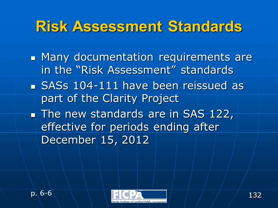"132 Risk Assessment Standards Many documentation requirements are in the ""Risk Assessment"" standards Many documentation requirements are in the ""Risk"