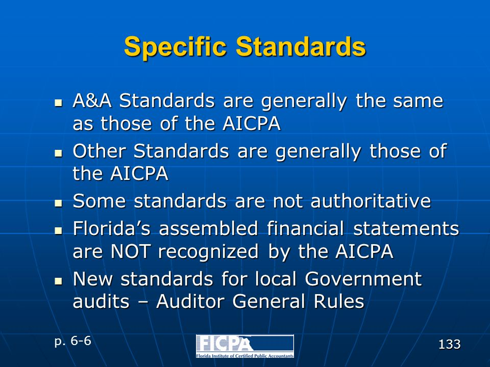 133 Specific Standards A&A Standards are generally the same as those of the AICPA A&A Standards are generally the same as those of the AICPA Other Sta