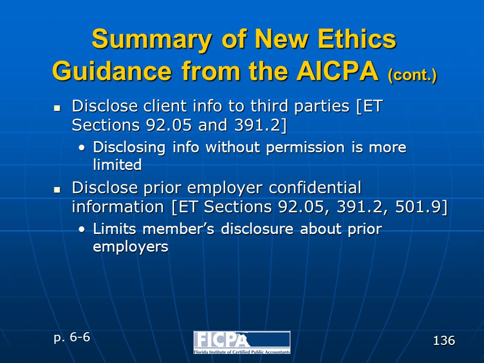 136 Summary of New Ethics Guidance from the AICPA (cont.) Disclose client info to third parties [ET Sections 92.05 and 391.2] Disclose client info to