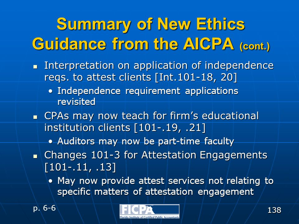 138 Summary of New Ethics Guidance from the AICPA (cont.) Interpretation on application of independence reqs. to attest clients [Int.101-18, 20] Inter