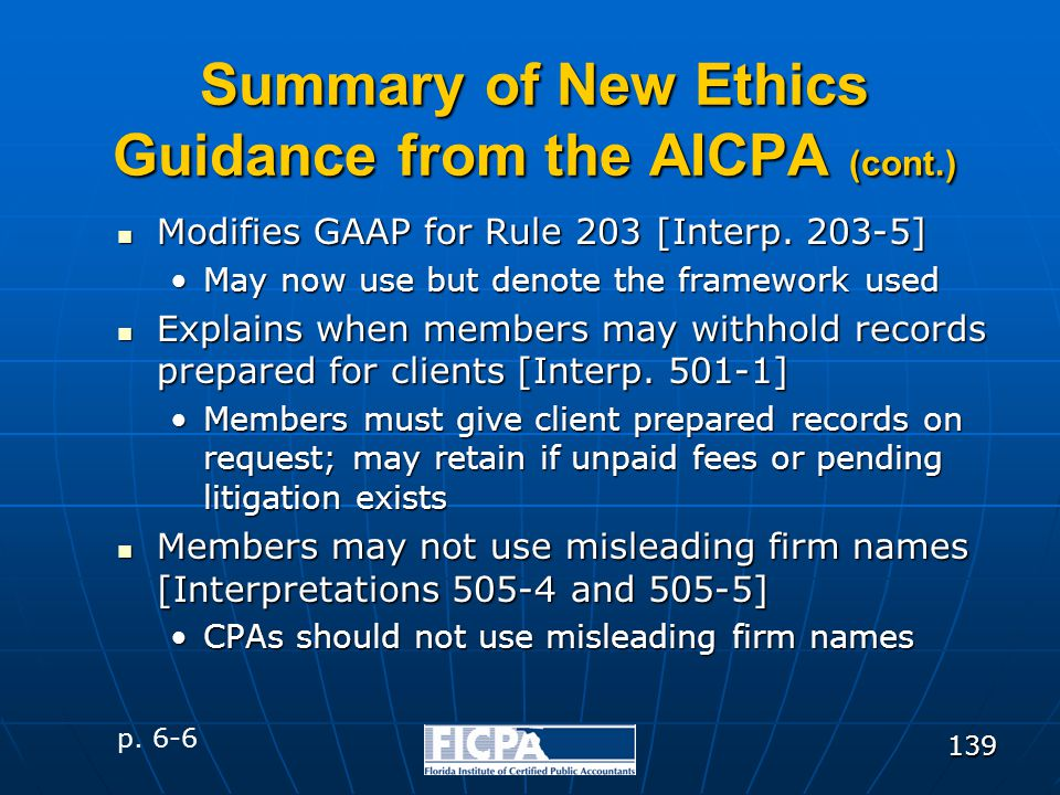 139 Summary of New Ethics Guidance from the AICPA (cont.) Modifies GAAP for Rule 203 [Interp. 203-5] Modifies GAAP for Rule 203 [Interp. 203-5] May no