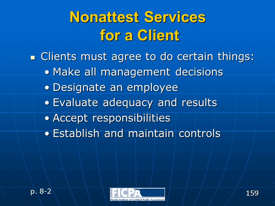 159 Nonattest Services for a Client Clients must agree to do certain things: Clients must agree to do certain things: Make all management decisionsMak