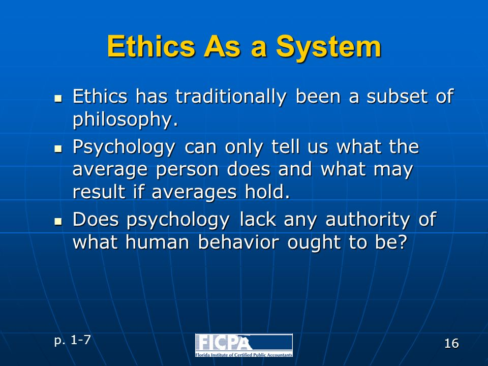 16 Ethics As a System Ethics has traditionally been a subset of philosophy. Ethics has traditionally been a subset of philosophy. Psychology can only