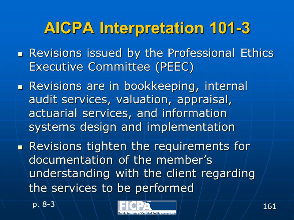 161 AICPA Interpretation 101-3 Revisions issued by the Professional Ethics Executive Committee (PEEC) Revisions issued by the Professional Ethics Exec