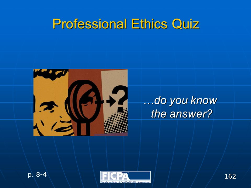 162 Professional Ethics Quiz …do you know the answer? p. 8-4
