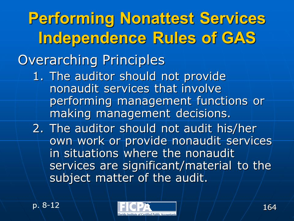 164 Performing Nonattest Services Independence Rules of GAS Overarching Principles 1.The auditor should not provide nonaudit services that involve per