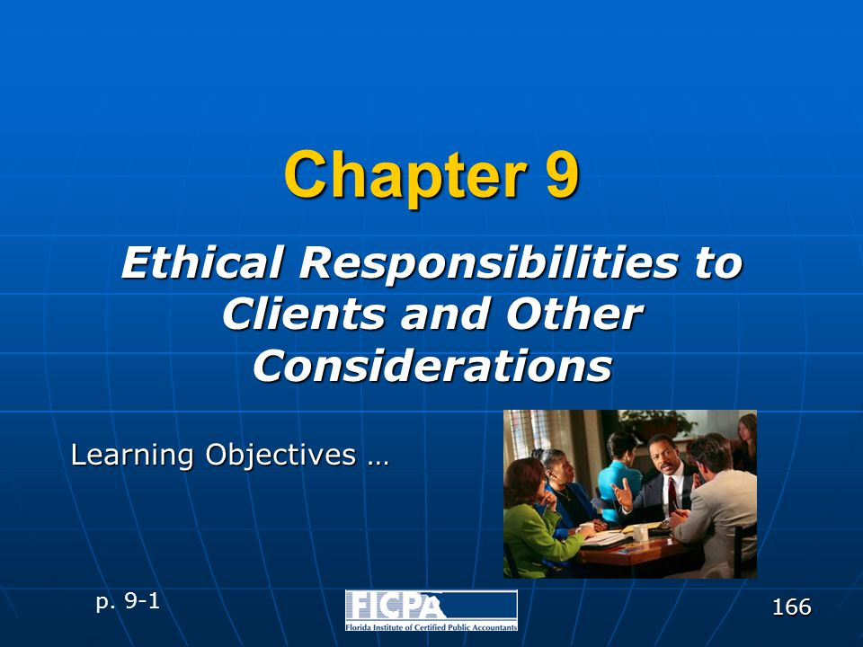 166 Chapter 9 Ethical Responsibilities to Clients and Other Considerations p. 9-1 Learning Objectives …