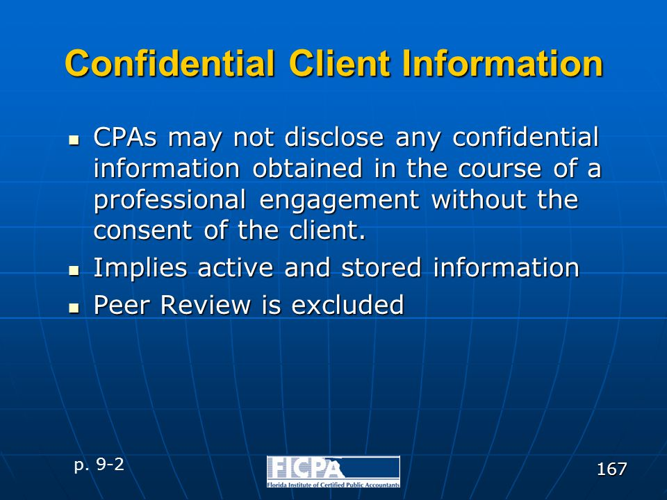 167 Confidential Client Information CPAs may not disclose any confidential information obtained in the course of a professional engagement without the