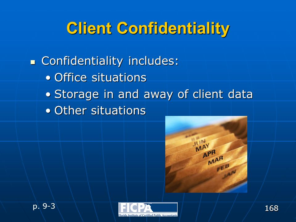168 Client Confidentiality Confidentiality includes: Confidentiality includes: Office situationsOffice situations Storage in and away of client dataSt