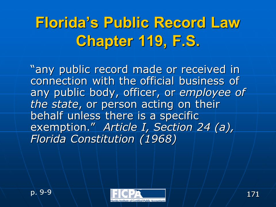 "171 Florida's Public Record Law Chapter 119, F.S. ""any public record made or received in connection with the official business of any public body, off"