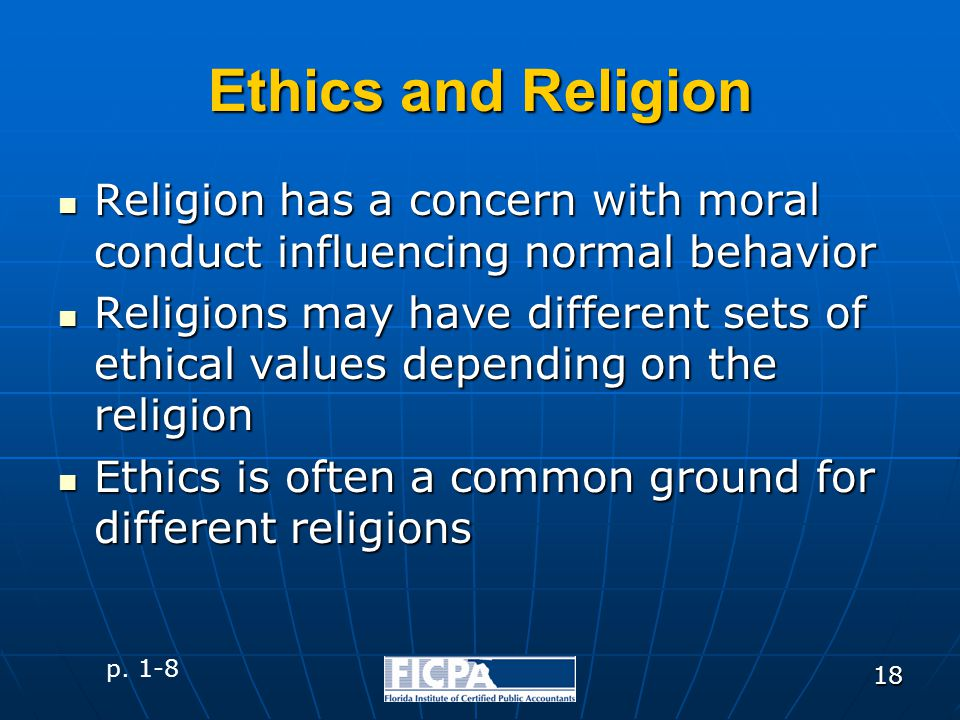 18 Ethics and Religion Religion has a concern with moral conduct influencing normal behavior Religion has a concern with moral conduct influencing nor