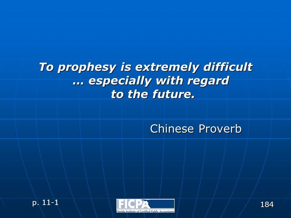 184 To prophesy is extremely difficult … especially with regard to the future. p. 11-1 Chinese Proverb