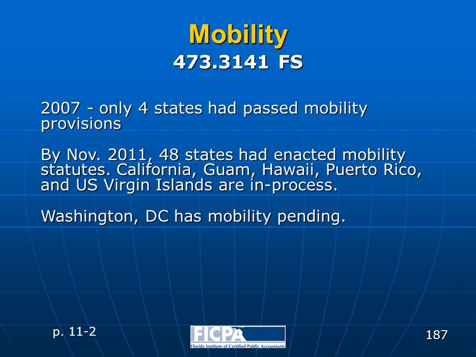 187 Mobility 2007 - only 4 states had passed mobility provisions By Nov. 2011, 48 states had enacted mobility statutes. California, Guam, Hawaii, Puer