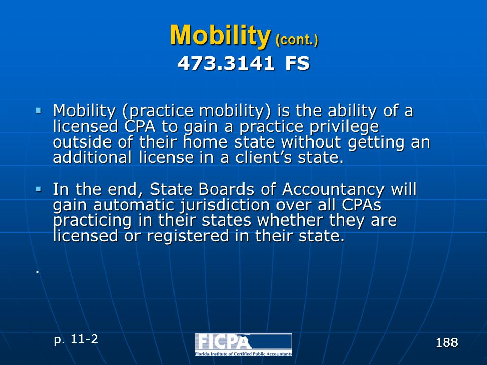188 Mobility (cont.)  Mobility (practice mobility) is the ability of a licensed CPA to gain a practice privilege outside of their home state without