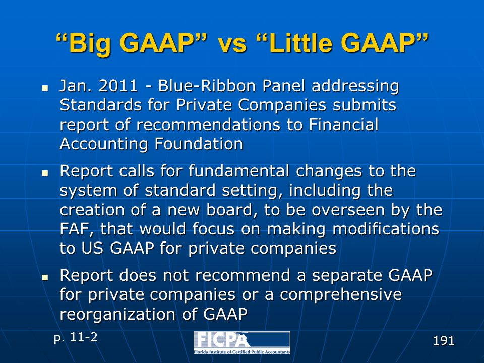 "191 ""Big GAAP"" vs ""Little GAAP"" Jan. 2011 - Blue-Ribbon Panel addressing Standards for Private Companies submits report of recommendations to Financia"