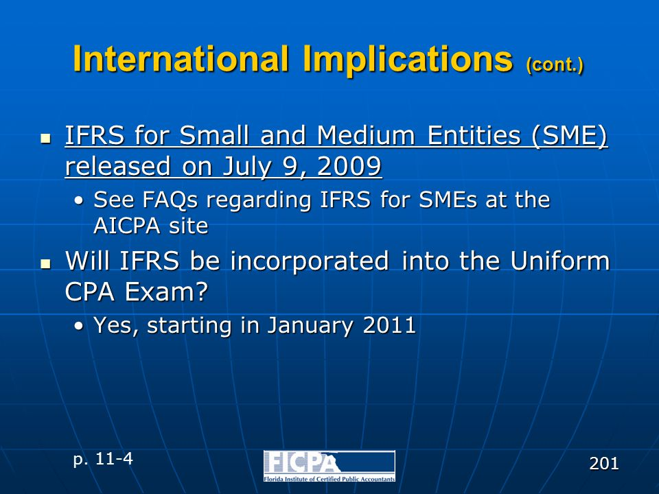 201 International Implications (cont.) IFRS for Small and Medium Entities (SME) released on July 9, 2009 IFRS for Small and Medium Entities (SME) rele