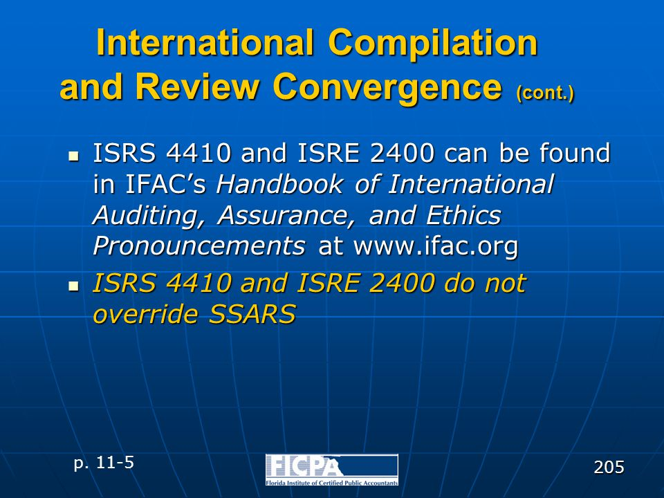 205 International Compilation and Review Convergence (cont.) ISRS 4410 and ISRE 2400 can be found in IFAC's Handbook of International Auditing, Assura